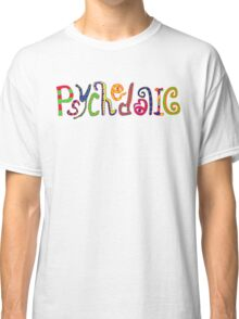 Psychedelic! Classic T-Shirt
