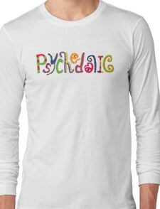 Psychedelic! Long Sleeve T-Shirt