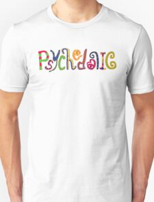 Psychedelic! Unisex T-Shirt