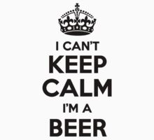 I cant keep calm Im a BEER by icant