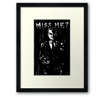 Miss me? Framed Print