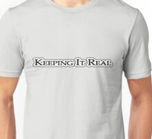 Keeping it real Unisex T-Shirt