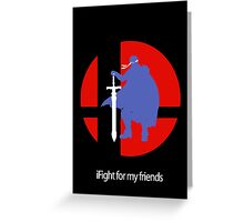 iFight for my friends Greeting Card