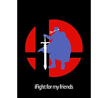 iFight for my friends Photographic Print