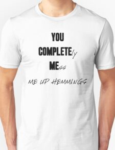 YOU COMPLETELY MESS ME UP HEMMINGS (Black Letters) Unisex T-Shirt