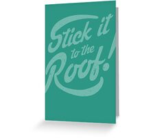 Stick it to the Roof! Greeting Card