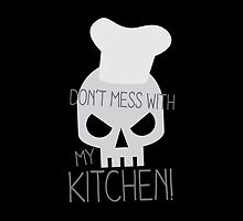 Don't mess with my KITCHEN by jazzydevil