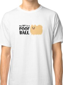My BFF is a Poof Ball Pomeranian Classic T-Shirt