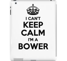I cant keep calm Im a BOWER iPad Case/Skin