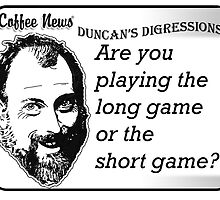 Are You Playing the Long Game or the Short Game? by vancoffeenews