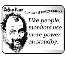 Like People, Monitors Use More Power on Standby Photographic Print
