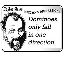 Dominoes Only Fall in One Direction Photographic Print