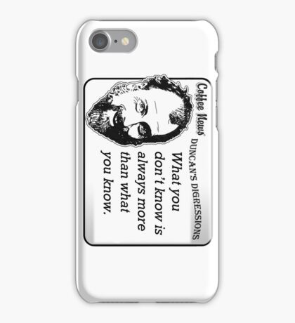 What You Don't Know is Always More Than What You Know iPhone Case/Skin