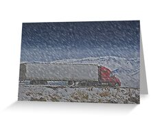 the truck driver 'through hail or high water, the load will get there' Greeting Card