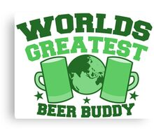 Worlds greatest BEER BUDDY (in green for St Patricks day!) Canvas Print