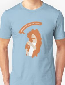 Your Music Scene is For Pussies! Unisex T-Shirt