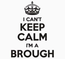 I cant keep calm Im a BROUGH by icant