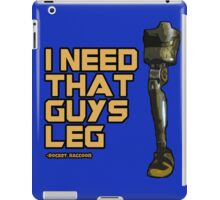 I Need That Guy's Leg iPad Case/Skin