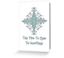 Take Time To Chase The Snowflakes Greeting Card