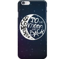 I love you to the moon and back! iPhone Case/Skin
