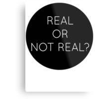 real or not real?  Metal Print