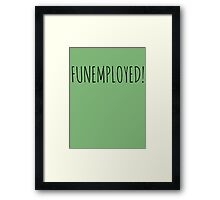 FUNEMPLOYED! Framed Print