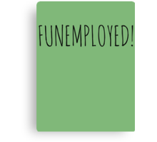 FUNEMPLOYED! Canvas Print