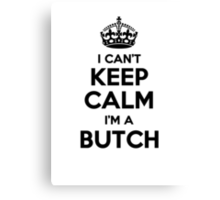 I cant keep calm Im a BUTCH Canvas Print