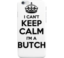 I cant keep calm Im a BUTCH iPhone Case/Skin
