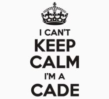 I cant keep calm Im a CADE by icant