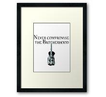Never Compromise the Brotherhood Framed Print