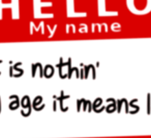 my name it is nothin' Sticker