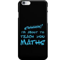 SHHH! I'm about to teach you Maths! iPhone Case/Skin