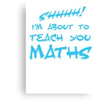SHHH! I'm about to teach you Maths! Canvas Print