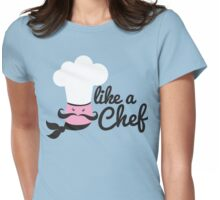 Like a chef incredibly cute cooking design Womens Fitted T-Shirt