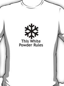 This White Powder Rules!!! T-Shirt