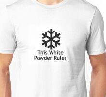 This White Powder Rules!!! Unisex T-Shirt