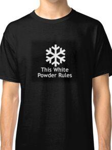This White Powder Rules Black Classic T-Shirt