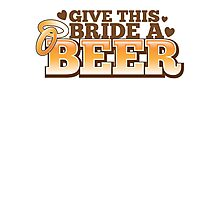 Give this BRIDE a BEER! with beers glass and love heart Photographic Print
