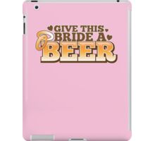 Give this BRIDE a BEER! with beers glass and love heart iPad Case/Skin