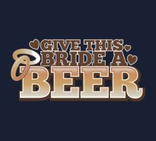 Give this BRIDE a BEER! with beers glass and love heart Kids Tee