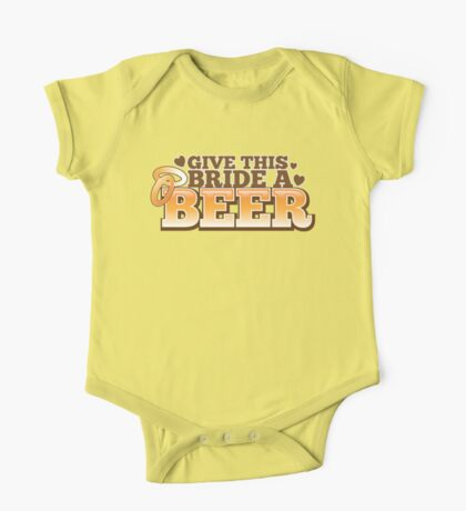 Give this BRIDE a BEER! with beers glass and love heart One Piece - Short Sleeve