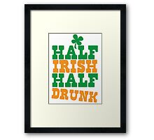 Half IRISH half DRUNK Framed Print