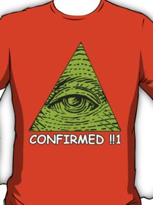 Confirmed!!1 T-Shirt