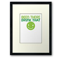 BEEN THERE- DRUNK THAT BTDT Framed Print