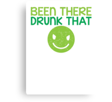 BEEN THERE- DRUNK THAT BTDT Canvas Print