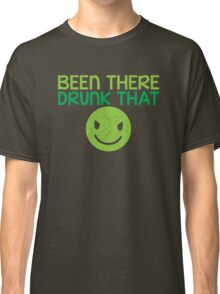 BEEN THERE- DRUNK THAT BTDT Classic T-Shirt