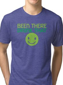 BEEN THERE- DRUNK THAT BTDT Tri-blend T-Shirt