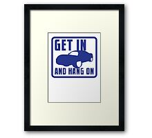 GET IN AND HANG ON high speed sports car Framed Print
