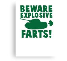 BEWARE! Explosive farts with a military army tank Canvas Print